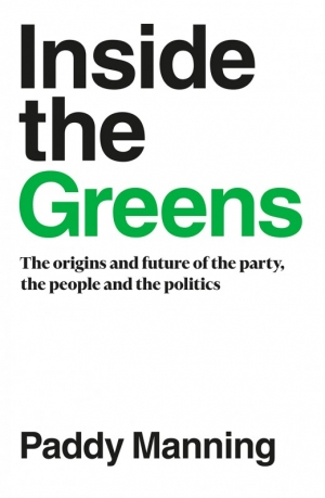 James Walter reviews 'Inside the Greens: The origins and future of the party, the people and the politics' by Paddy Manning