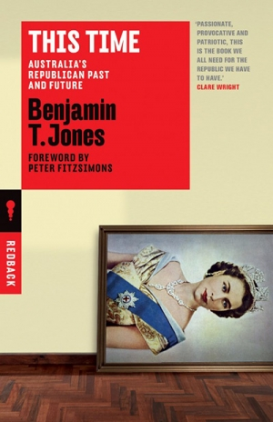 Billy Griffiths reviews 'This Time: Australia's republican past and future' by Benjamin T. Jones