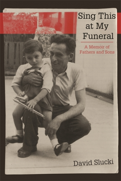 Merav Fima reviews 'Sing This at My Funeral: A memoir of fathers and sons' by David Slucki
