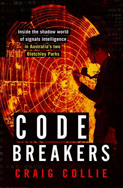 Simon Caterson reviews 'Code Breakers: Inside the shadow world of signals intelligence in Australia's two Bletchley Parks' by Craig Collie
