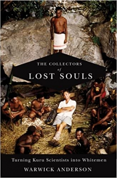 Martha Macintyre reviews 'The Collectors Of Lost Souls: Turning Kuru scientists into whitemen' by Warwick Anderson