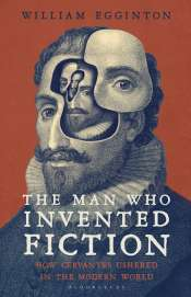 Gabriel García Ochoa reviews 'The Man Who Invented Fiction: How Cervantes ushered in the modern world' by William Egginton