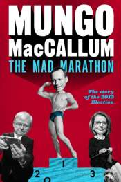 Shane Carmody reviews 'The Mad Marathon: The story of the 2013 election' by Mungo MacCallum