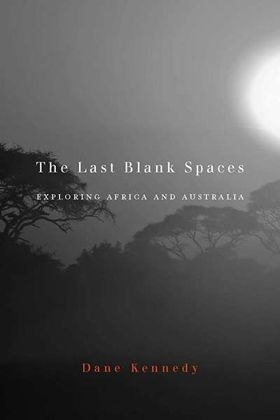 Norman Etherington reviews 'The Last Blank Spaces: Exploring Africa and Australia' by Dane Kennedy