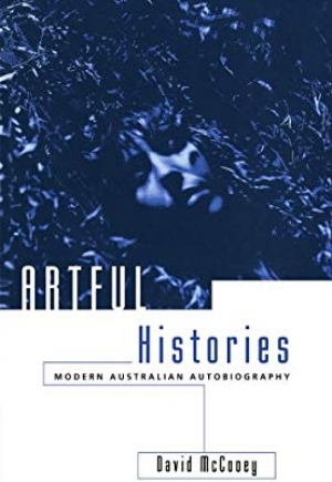 Susan Lever reviews 'Artful Histories: Modern Australian autobiography' by David McCooey