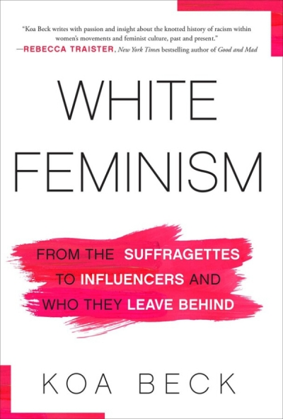 Megan Clement reviews 'White Feminism: From the suffragettes to influencers and who they leave behind' by Koa Beck