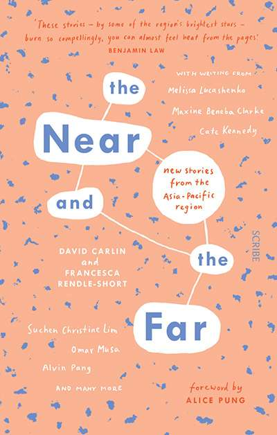 Sara Savage reviews 'The Near and the Far: New stories from the Asia-Pacific region' edited by David Carlin and Francesca Rendle-Short