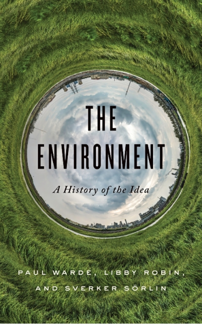James Dunk reviews 'The Environment: A History of the Idea' by Paul Warde, Libby Robin, and Sverker Sörlin