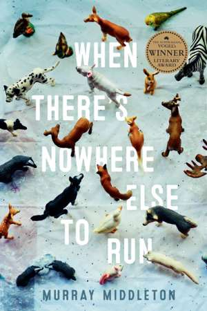 Laurie Steed reviews 'When There's Nowhere Else to Run' by Murray Middleton