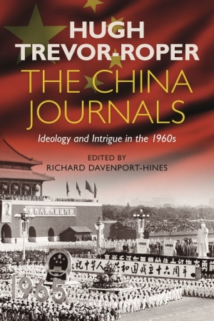 Nicholas Jose reviews 'The China Journals: Ideology and intrigue in the 1960s' by Hugh Trevor-Roper, edited by Richard Davenport-Hines