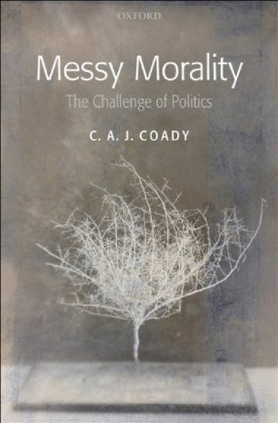 Tamas Pataki reviews 'Messy Morality: The Challenge of Politics' by C.A.J. Coady