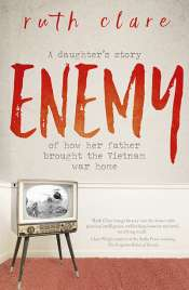 Carol Middleton reviews 'Enemy: A daughter's story of how her father brought the Vietnam War home' by Ruth Clare