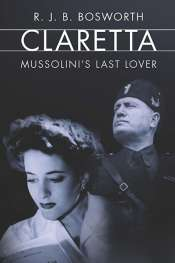 Diana Glenn reviews 'Claretta: Mussolini's last lover' by R.J.B. Bosworth