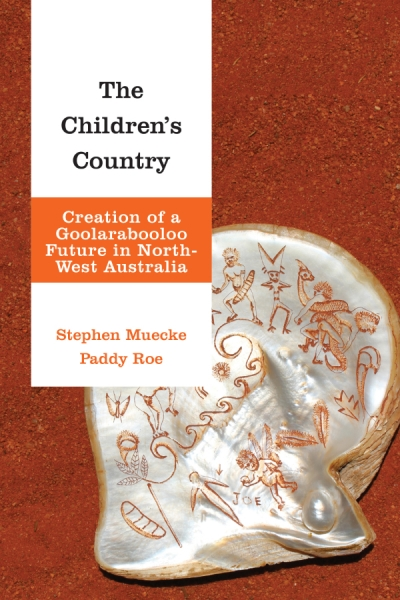Philip Morrissey reviews 'The Children's Country: Creation of a Goolarabooloo future in north-west Australia' by Stephen Muecke