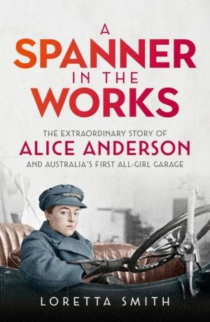 Sharon Verghis reviews 'A Spanner in the Works: The extraordinary story of Alice Anderson and Australia's first all-girl garage' by Loretta Smith