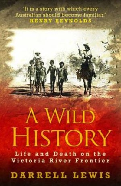 John Rickard reviews 'A Wild History: Life and death on the Victoria River frontier' by Darrell Lewis