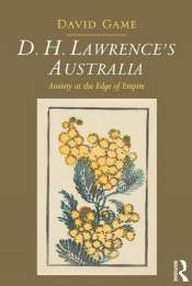 Paul Giles reviews 'D.H. Lawrence's Australia: Anxiety at the edge of empire' by David Game