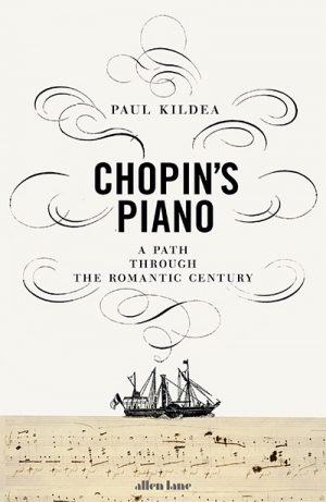 John Allison reviews 'Chopin's Piano: A journey through Romanticism' by Paul Kildea