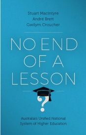 Paul Giles reviews 'No End of a Lesson: Australia's unified national system of higher education' by Stuart Macintyre, André Brett, and Gwilym Croucher
