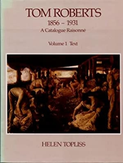 Jim Davidson reviews 'Tom Roberts 1856–1931: A catalogue raisonné' by Helen Topliss