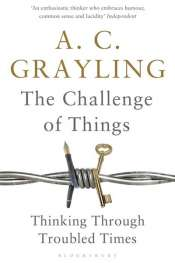 Simon Caterson reviews 'The Challenge of Things: Thinking Through Troubled Times' by A.C. Grayling