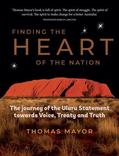David Trigger reviews 'Finding the Heart of the Nation: The journey of the Uluru Statement towards voice, treaty and truth' by Thomas Mayor