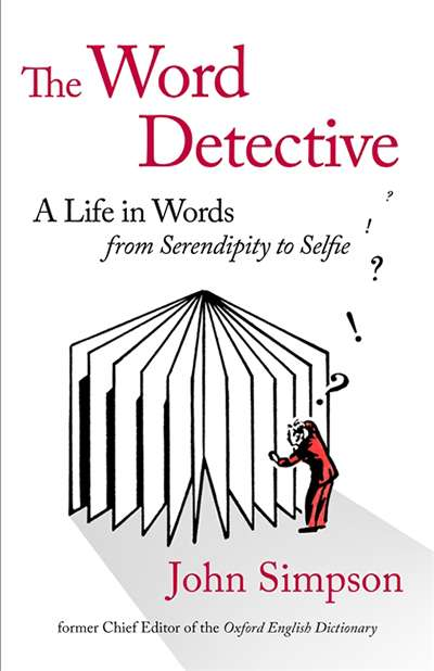 Bruce Moore reviews 'The Word Detective: A life in words, from Serendipity to Selfie' by John Simpson
