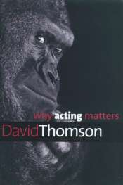 John Rickard reviews 'Why Acting Matters' by David Thomson and 'Great Shakespeare Actors' by Stanley Wells