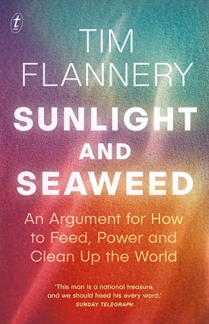 Kate Griffiths reviews 'Sunlight and Seaweed: An argument for how to feed, power, and clean up the world' by Tim Flannery