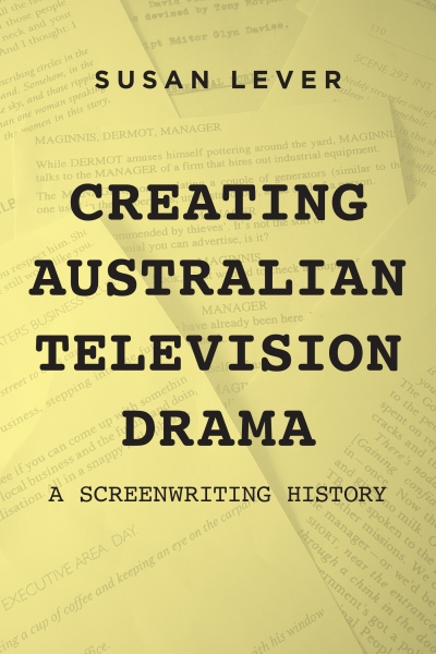 Moya Costello reviews 'Creating Australian Television Drama: A screenwriting history' by Susan Lever