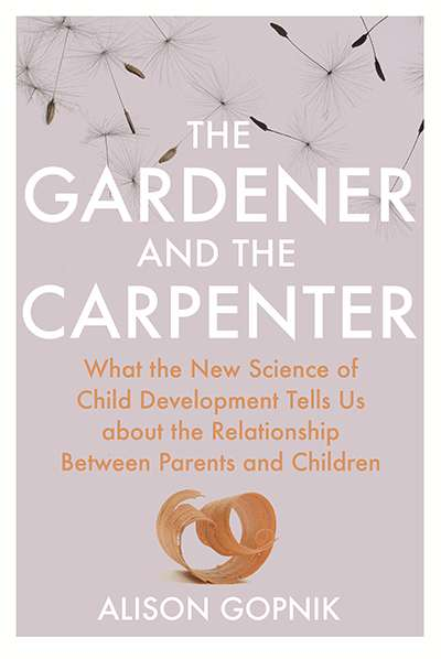Tim Smartt reviews 'The Gardener and the Carpenter: What the new science of child development tells us about the relationship between parents and children' by Alison Gopnik