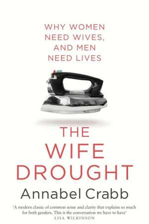 Annabel Crabb on the wife drought