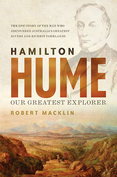 Katy Gerner reviews 'Hamilton Hume: Our greatest explorer' by Robert Macklin
