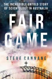 Fiona Gruber reviews 'Fair Game: The incredible untold story of Scientology in Australia' by Steve Cannane