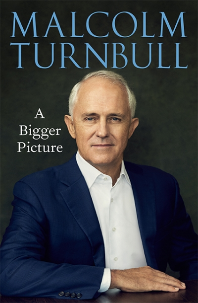 Judith Brett reviews 'A Bigger Picture' by Malcolm Turnbull