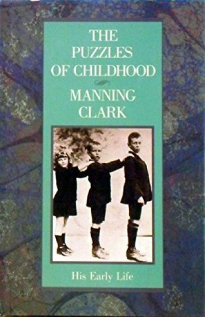 Peter Craven reviews 'The Puzzles of Childhood' by Manning Clark