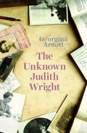 Ian Donaldson reviews 'The Unknown Judith Wright' by Georgina Arnott