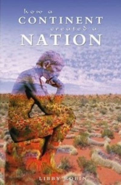 Ian Gibbins reviews 'How A Continent Created A Nation' by Libby Robin