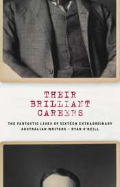David Thomas Henry Wright reviews 'Their brilliant careers: The fantastic lives of sixteen extraordinary Australian writers' by Ryan O'Neill