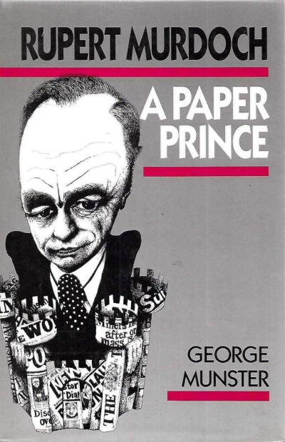 Kevin Childs reviews 'Rupert Murdoch: A paper prince' by George Munster