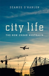 Frank Bongiorno reviews 'City Life: The new urban Australia' by Seamus O'Hanlon
