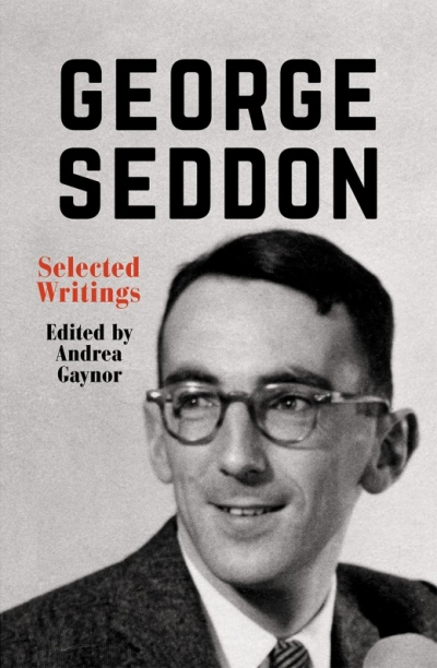 Judith Brett reviews 'George Seddon: Selected Writings' edited by Andrea Gaynor