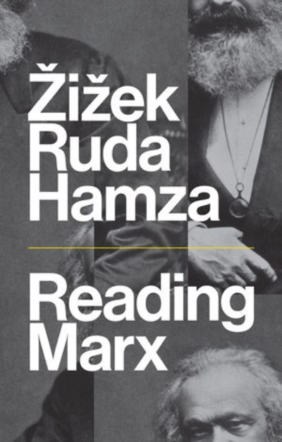 Ali Alizadeh reviews 'Reading Marx' by Slavoj Žižek, Frank Ruda, and Agon Hamza