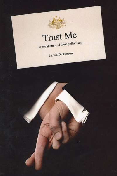 Russell Marks reviews 'Trust Me: Australians and their Politicians' by Jackie Dickenson