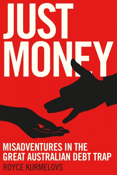 Kurt Johnson reviews 'Just Money: Misadventures in the great Australian debt trap' by Royce Kurmelovs