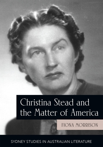 Anne Pender reviews 'Christina Stead and the Matter of America' by Fiona Morrison