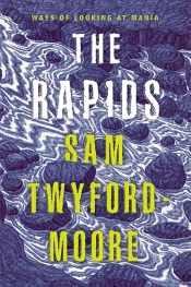 Shannon Burns reviews 'The Rapids: Ways of looking at mania' by Sam Twyford-Moore
