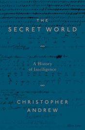 Kyle Wilson reviews 'The Secret World: A history of intelligence' by Christopher Andrew