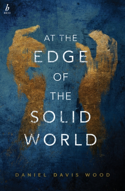 Naama Grey-Smith reviews 'At the Edge of the Solid World' by Daniel Davis Wood