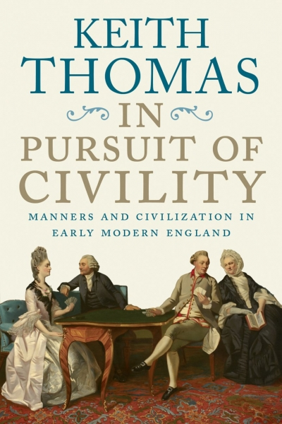 Ian Donaldson reviews 'In Pursuit Of Civility: Manners and civilization in early modern England' by Keith Thomas